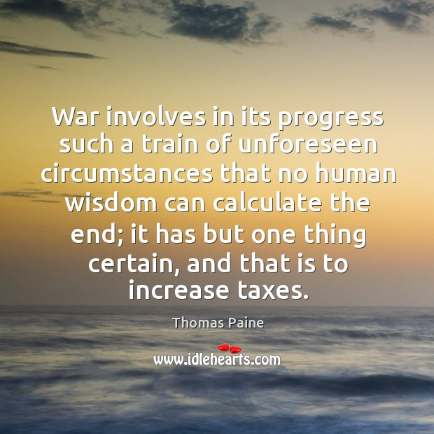 Image, War involves in its progress such a train of unforeseen circumstances that no human