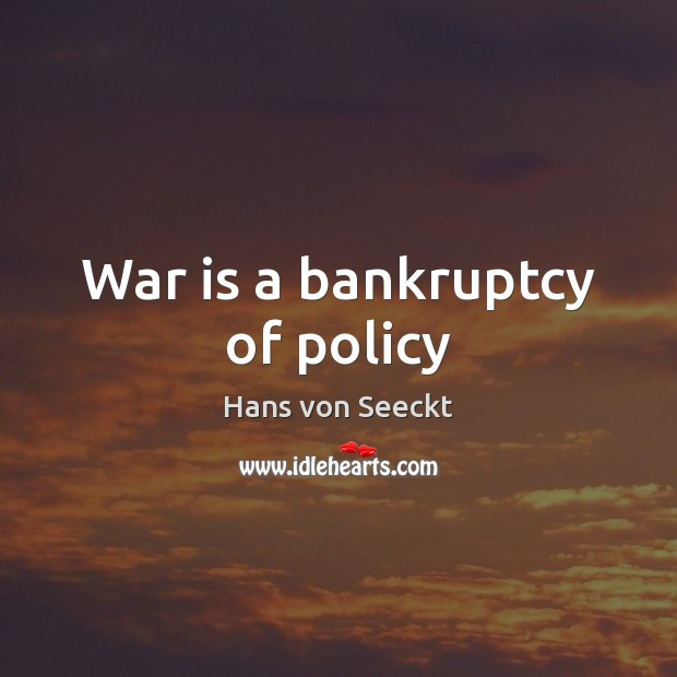 War is a bankruptcy of policy Image