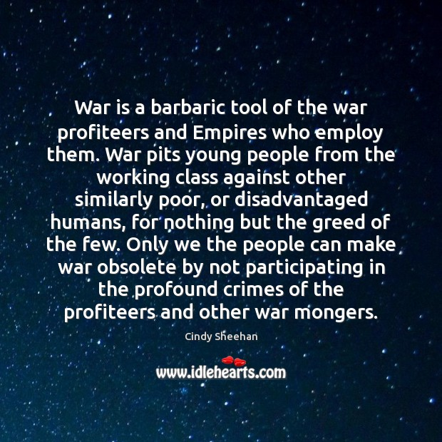 War is a barbaric tool of the war profiteers and Empires who Cindy Sheehan Picture Quote