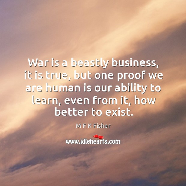 War is a beastly business, it is true, but one proof we are human is our ability to learn Image