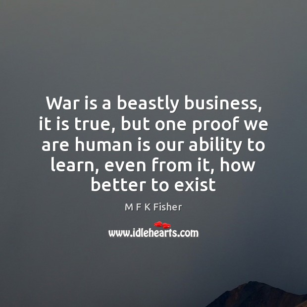 Image, War is a beastly business, it is true, but one proof we