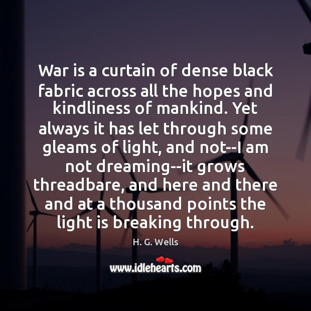 War is a curtain of dense black fabric across all the hopes Dreaming Quotes Image