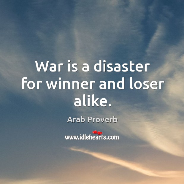 Image, War is a disaster for winner and loser alike.