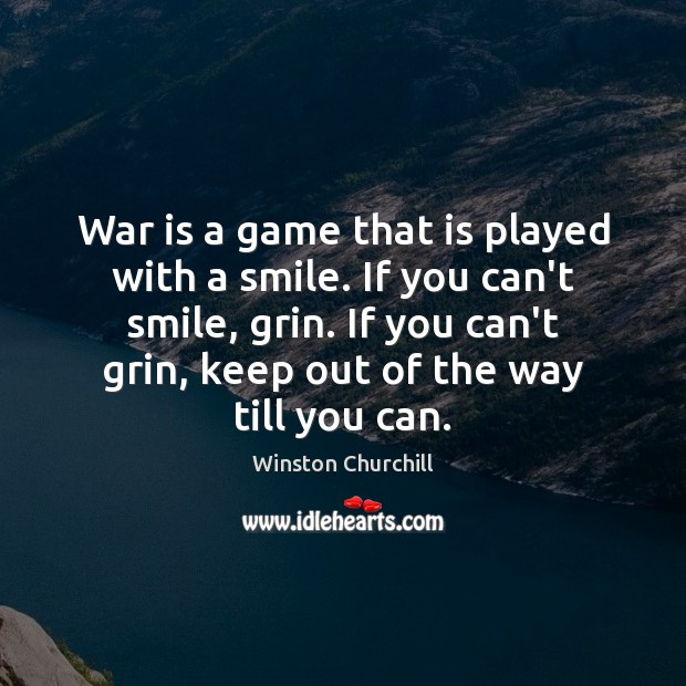 War is a game that is played with a smile. If you Image