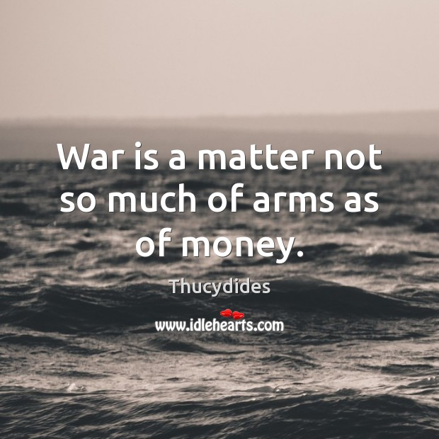 War is a matter not so much of arms as of money. Image