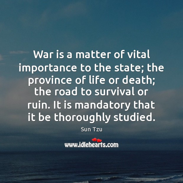 War is a matter of vital importance to the state; the province Image