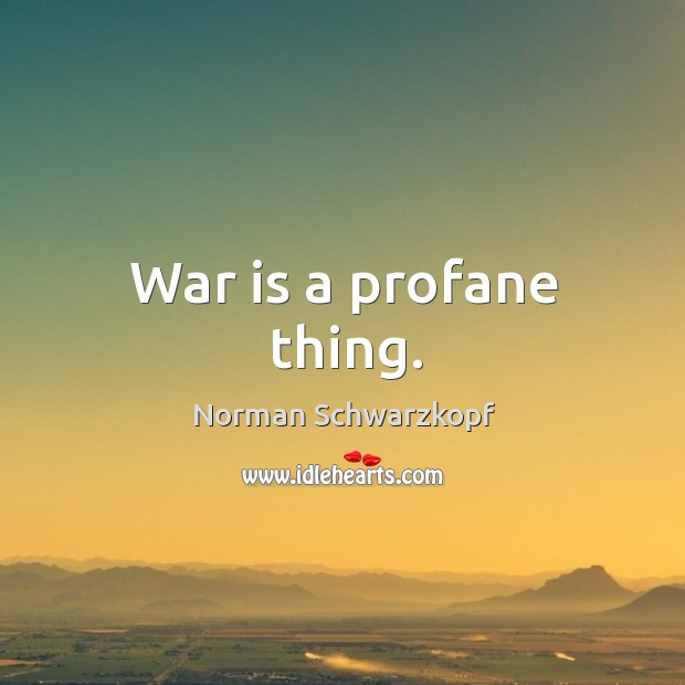 War is a profane thing. Image