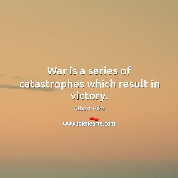 War is a series of catastrophes which result in victory. Image