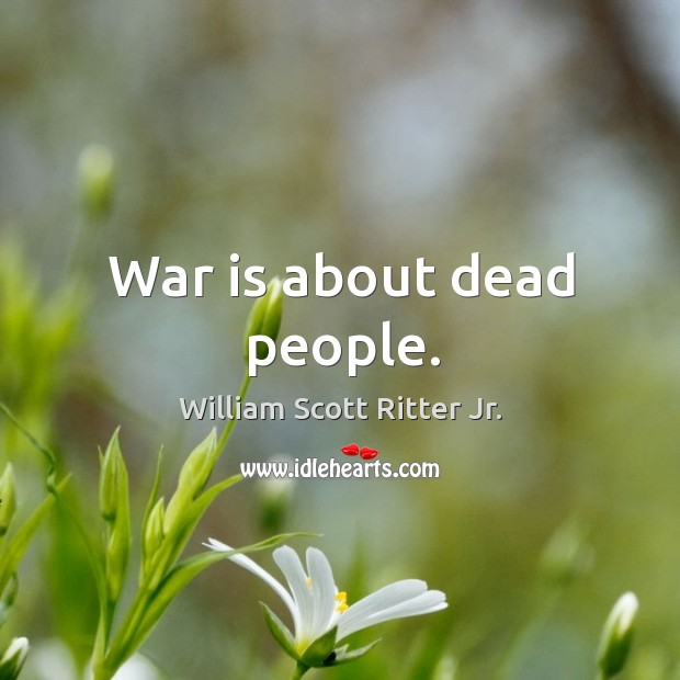 War is about dead people. Image