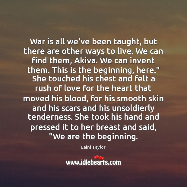 War is all we've been taught, but there are other ways to Laini Taylor Picture Quote