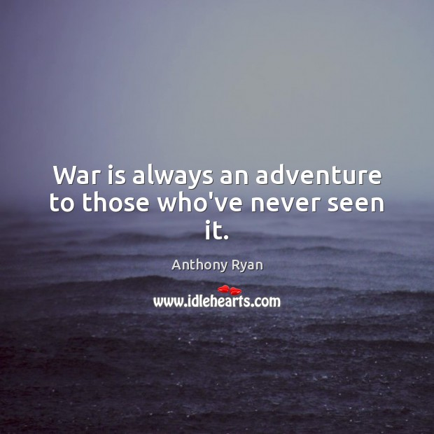 Image, War is always an adventure to those who've never seen it.
