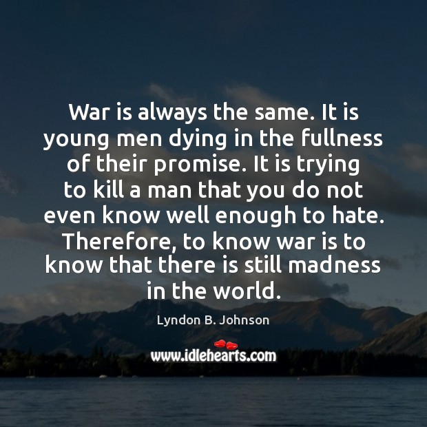War is always the same. It is young men dying in the Image
