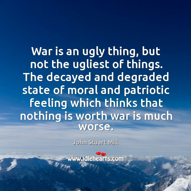 War is an ugly thing, but not the ugliest of things. The Image