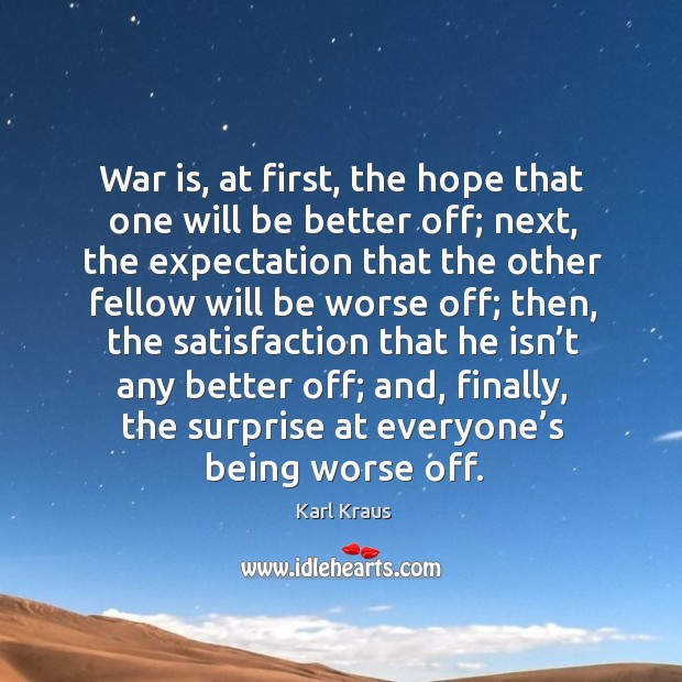 Image, War is, at first, the hope that one will be better off; next, the expectation that the other