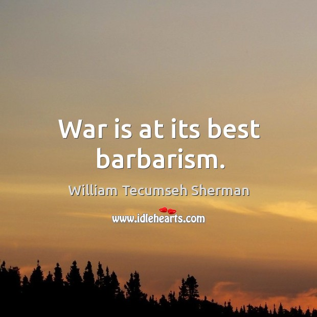 War is at its best barbarism. William Tecumseh Sherman Picture Quote