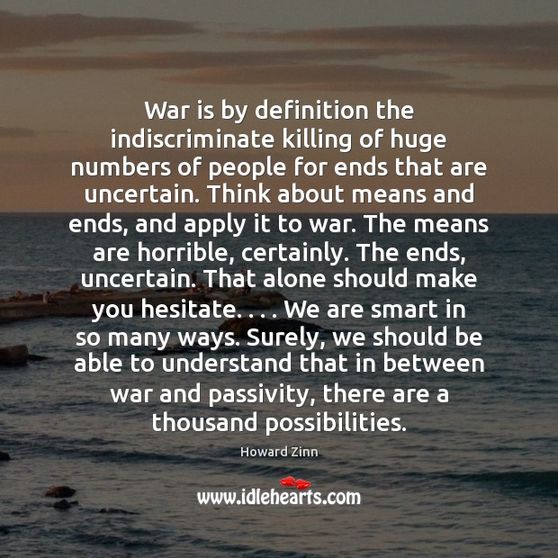 War is by definition the indiscriminate killing of huge numbers of people Image