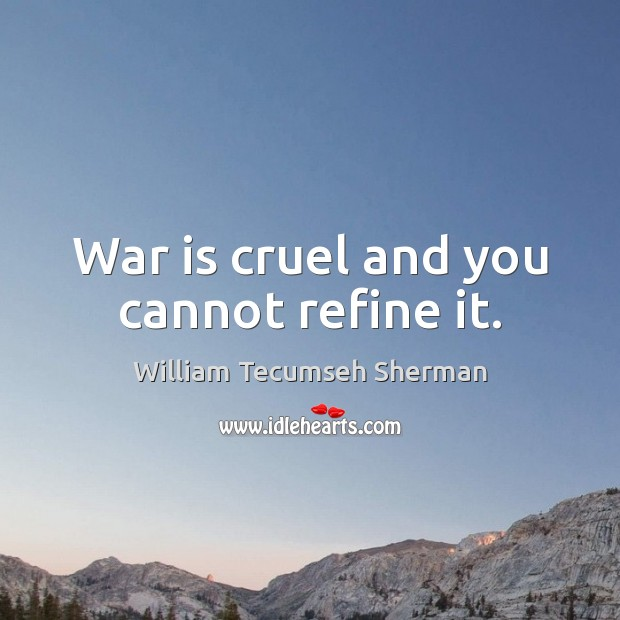 War is cruel and you cannot refine it. Image