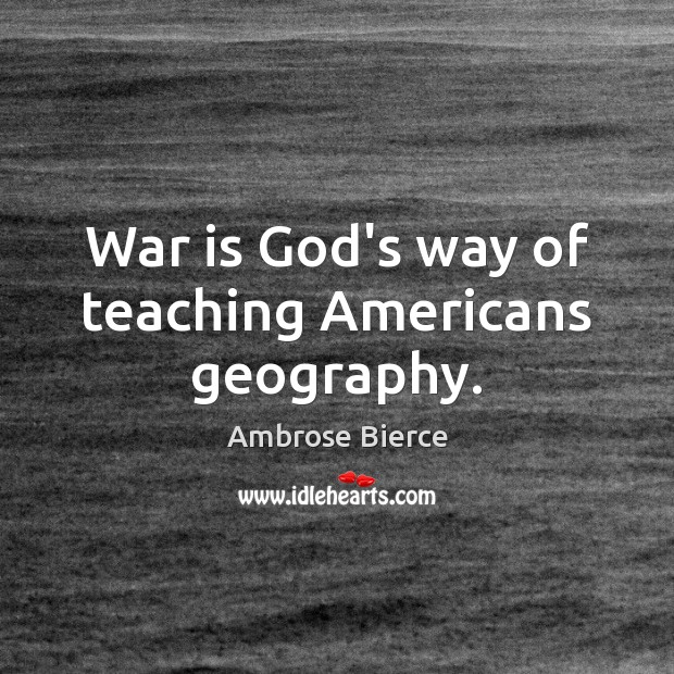 Image, War is God's way of teaching Americans geography.
