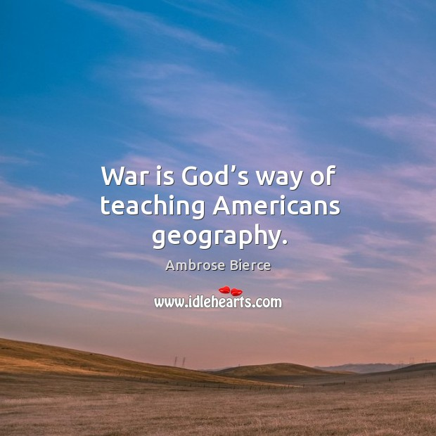 War is God's way of teaching americans geography. Image