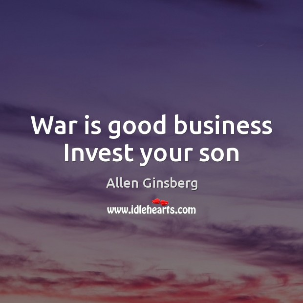 Image, War is good business Invest your son