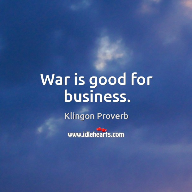 War is good for business. Image