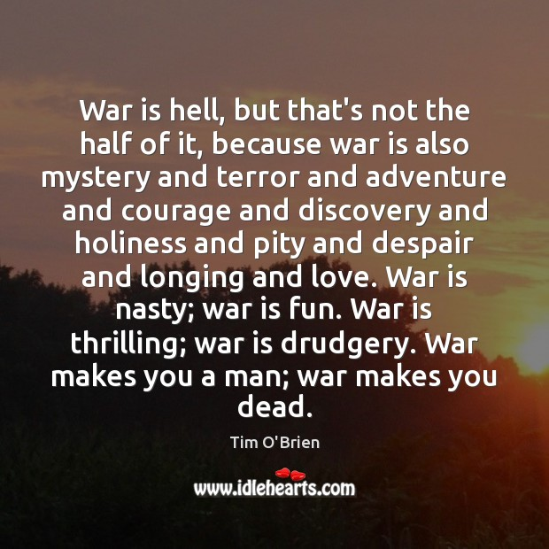 War is hell, but that's not the half of it, because war Tim O'Brien Picture Quote