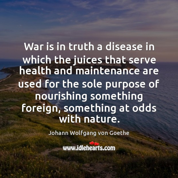 War is in truth a disease in which the juices that serve Image