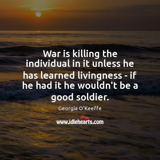 War is killing the individual in it unless he has learned livingness Image