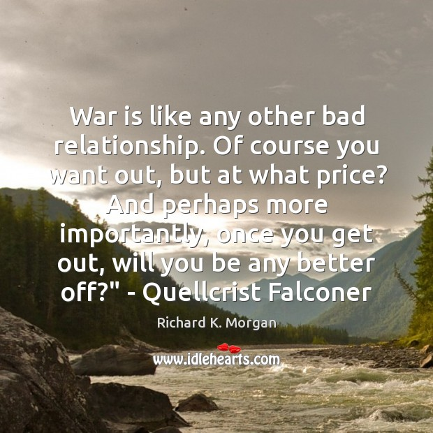 Image, War is like any other bad relationship. Of course you want out,