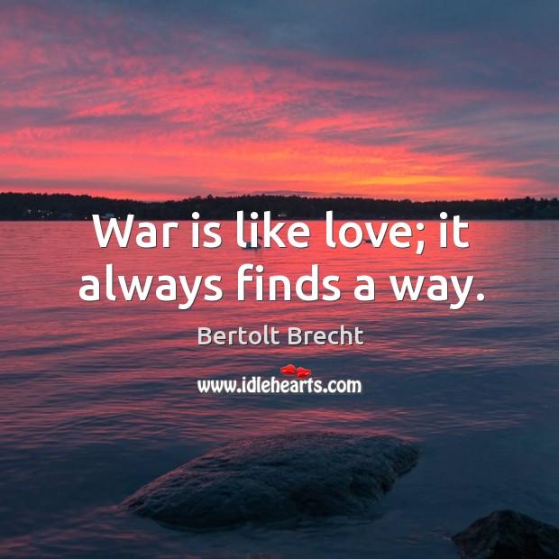 War is like love; it always finds a way. Image