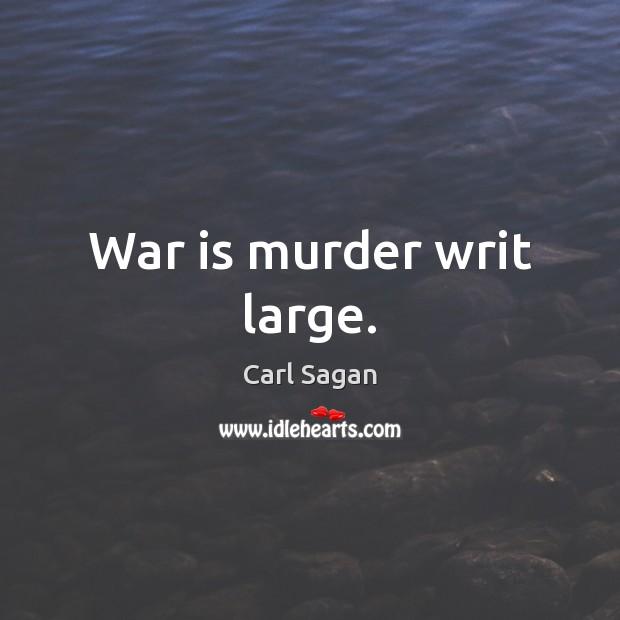 War is murder writ large. Image