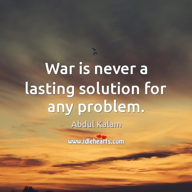 Image, War is never a lasting solution for any problem.