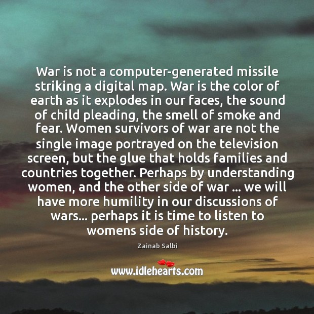 War is not a computer-generated missile striking a digital map. War is Image
