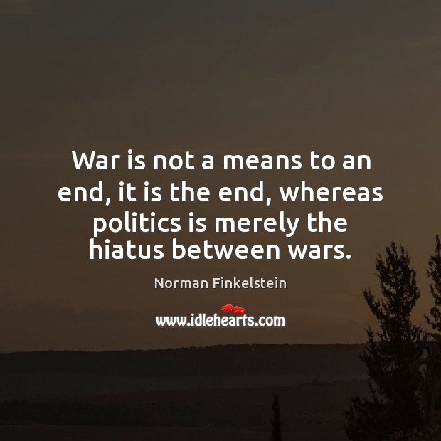 Image, War is not a means to an end, it is the end,