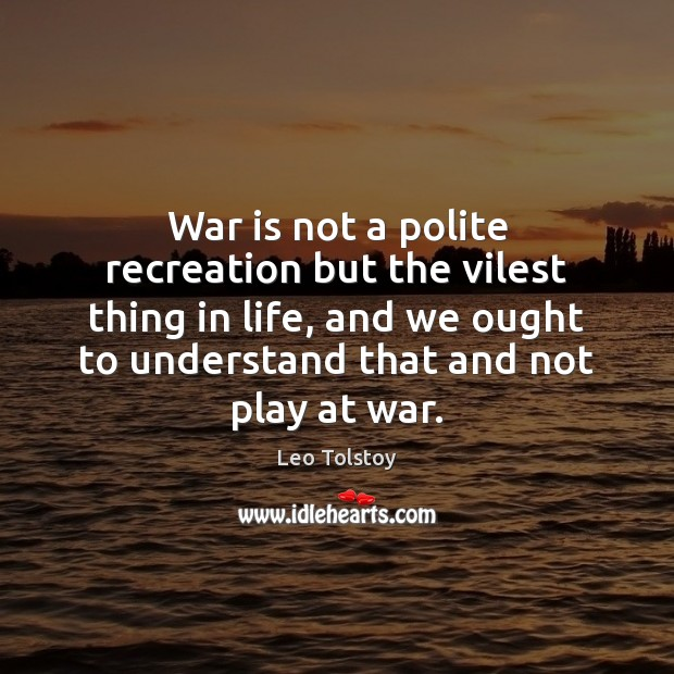 War is not a polite recreation but the vilest thing in life, Leo Tolstoy Picture Quote