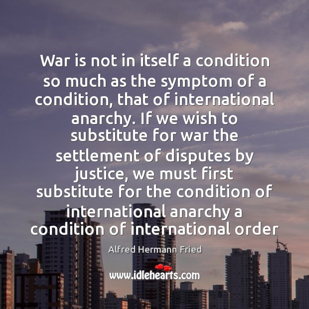 War is not in itself a condition so much as the symptom Image