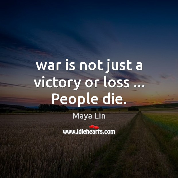 War is not just a victory or loss … People die. Image