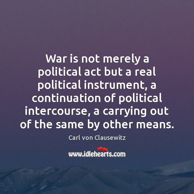 War is not merely a political act but a real political instrument, Image