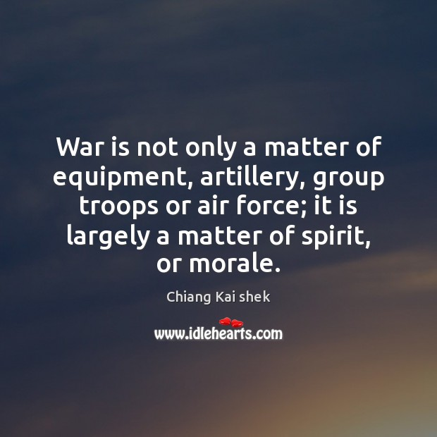 War is not only a matter of equipment, artillery, group troops or War Quotes Image