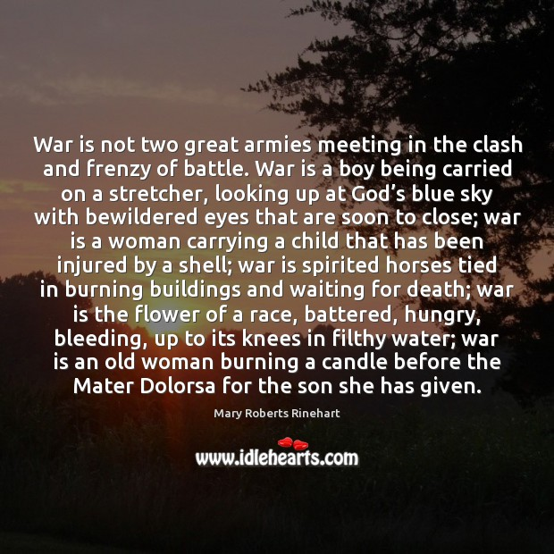War is not two great armies meeting in the clash and frenzy War Quotes Image