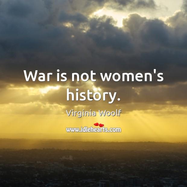 War is not women's history. Image