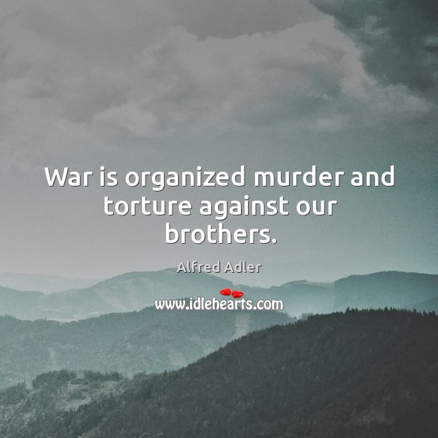 War is organized murder and torture against our brothers. Image
