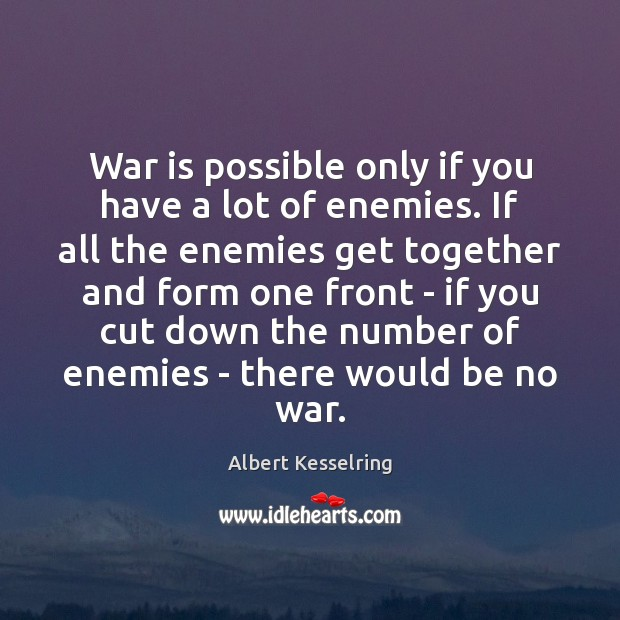Image, War is possible only if you have a lot of enemies. If