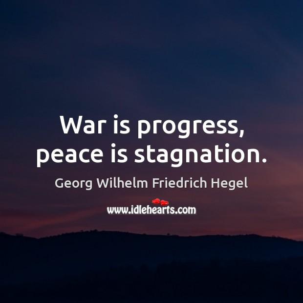 War is progress, peace is stagnation. Georg Wilhelm Friedrich Hegel Picture Quote