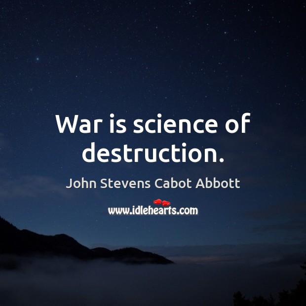War is science of destruction. Image