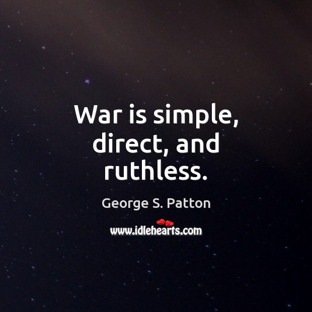 Image, War is simple, direct, and ruthless.