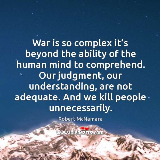 War is so complex it's beyond the ability of the human mind to comprehend. Robert McNamara Picture Quote