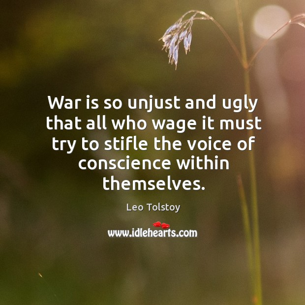 War is so unjust and ugly that all who wage it must try to stifle the voice of conscience within themselves. Image