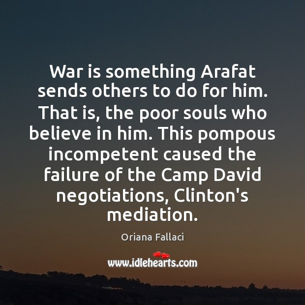 War is something Arafat sends others to do for him. That is, Believe in Him Quotes Image