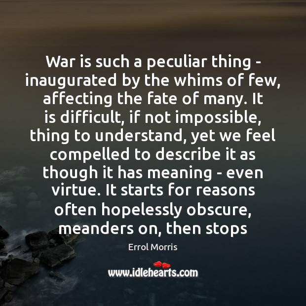 War is such a peculiar thing – inaugurated by the whims of Image